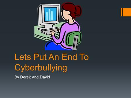 Lets Put An End To Cyberbullying By Derek and David.
