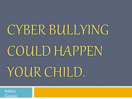 Ashley Counce. What is Cyber Bullying?  Cyberbullying is the use of technology to harass, threaten, embarrass, or target another person. By definition,