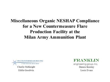Miscellaneous Organic NESHAP Compliance for a New Countermeasure Flare Production Facility at the Milan Army Ammunition Plant FRANKLIN engineering group,