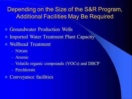 Depending on the Size of the S&R Program, Additional Facilities May Be Required Groundwater Production Wells Imported Water Treatment Plant Capacity Wellhead.