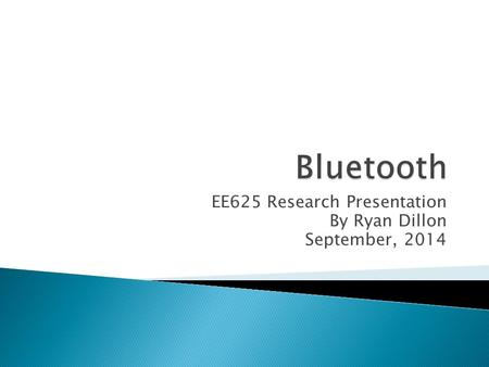EE625 Research Presentation By Ryan Dillon September, 2014.