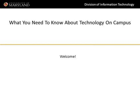 Division of Information Technology What You Need To Know About Technology On Campus Welcome!