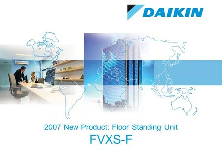 2007 New Product: Floor Standing Unit FVXS-F. 2 13-Sep-15 Public Reviewed by Strategic Marketing DENV Product Concept  Stylish and Compact design  New.