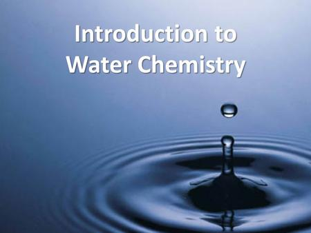 Introduction to Water Chemistry. Why Water? Water dissolves more substances than any other liquid, so it carries chemicals, minerals and nutrients as.