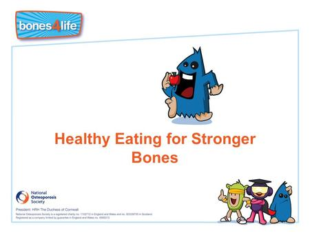 Healthy Eating for Stronger Bones. Learning Objectives I know that I must 'put bone in the bank' now to prevent osteoporosis when I am older. I know that.