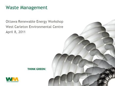 Waste Management Ottawa Renewable Energy Workshop West Carleton Environmental Centre April 8, 2011.