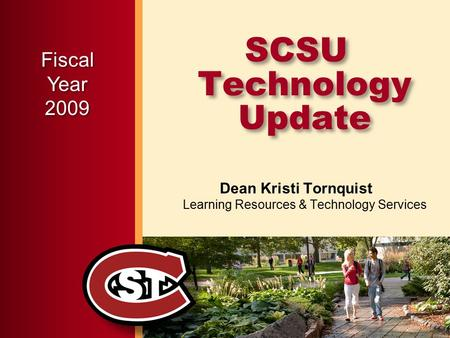 SCSU Technology Update Dean Kristi Tornquist Learning Resources & Technology Services FiscalYear2009.