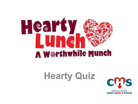 Hearty Quiz Heartley's Hearty Lunch How many portions of fruit and veg. should you have a day? B. 5 C. 6 A. 4.