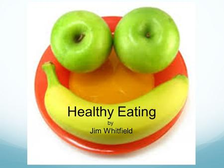 Healthy Eating by Jim Whitfield. What did You Have for Breakfast This Morning?