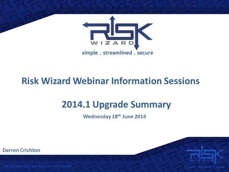 Risk Wizard Webinar Information Sessions Darren Crichton 2014.1 Upgrade Summary Wednesday 18 th June 2014.