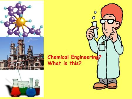 Chemical Engineering? What is this?. Richard. E. Smalley Nobel in Chemistry 1996 2.