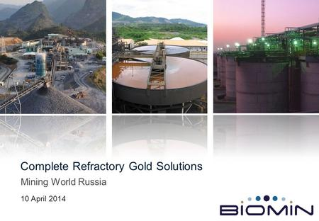 Mining World Russia Complete Refractory Gold Solutions 10 April 2014.