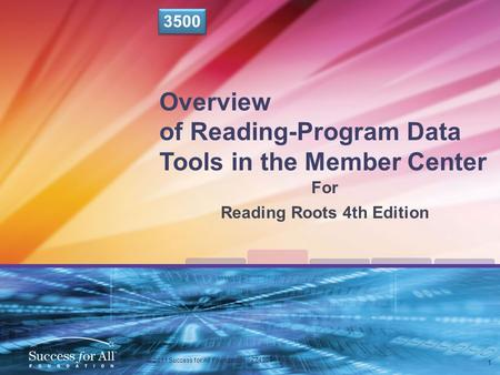 3500 Overview of Reading-Program Data Tools in the Member Center For Reading Roots 4th Edition 1 © 2011 Success for All Foundation ZZ4906 0811.