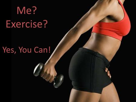 Me? Exercise? Yes, You Can!. Are You a Couch Potato?