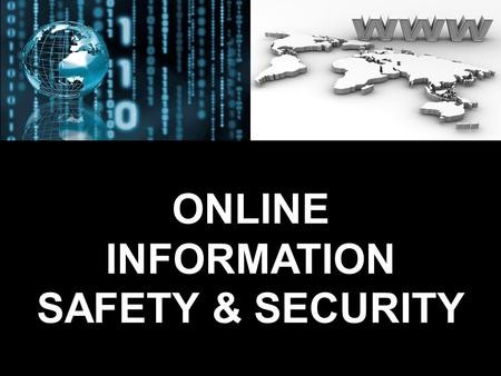 ONLINE INFORMATION SAFETY & SECURITY Place yourself to be VICTIM while online?