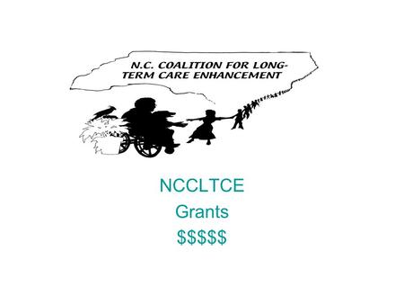 NCCLTCE Grants $$$$$. Contact Person Becky Wertz, FSC II Nursing Home Licensure & Certification Section, Division of Health Service Regulation 919-855-4580.