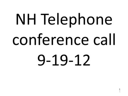 NH Telephone conference call 9-19-12 1 1. NOTE : Rose Helwig retired. Please call the MDS help line 1800- 261-1318 and not Rose's direct line. 2 2.
