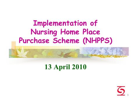 1 Implementation of Nursing Home Place Purchase Scheme (NHPPS) 13 April 2010.
