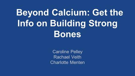 Beyond Calcium: Get the Info on Building Strong Bones Caroline Pelley Rachael Veith Charlotte Menten.