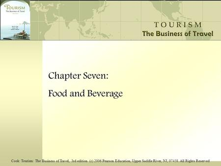 Cook: Tourism: The Business of Travel, 3rd edition (c) 2006 Pearson Education, Upper Saddle River, NJ, 07458. All Rights Reserved Chapter Seven: Food and.