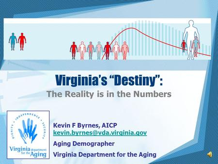 "Virginia's ""Destiny"": The Reality is in the Numbers Kevin F Byrnes, AICP  Aging Demographer."