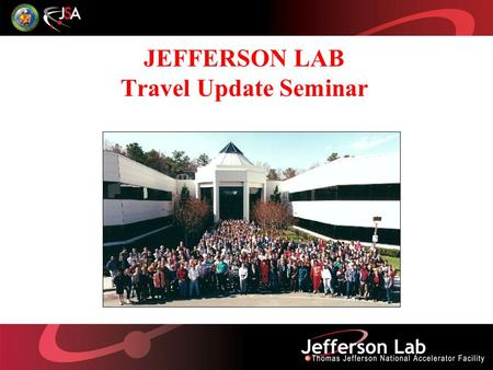 JEFFERSON LAB Travel Update Seminar. Seminar F O C U S Approvals Needed to Travel Local Travel Foreign Travel Conference Attendance Electronic Expense.
