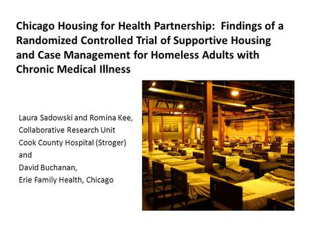 Chicago Housing for Health Partnership: Findings of a Randomized Controlled Trial of Supportive Housing and Case Management for Homeless Adults with Chronic.