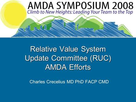 Relative Value System Update Committee (RUC) AMDA Efforts Charles Crecelius MD PhD FACP CMD.