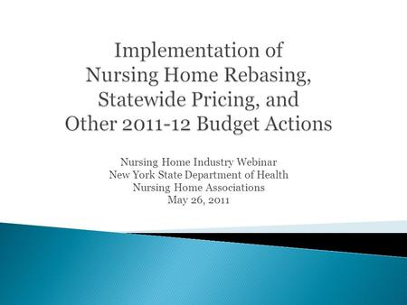 Nursing Home Industry Webinar New York State Department of Health Nursing Home Associations May 26, 2011.