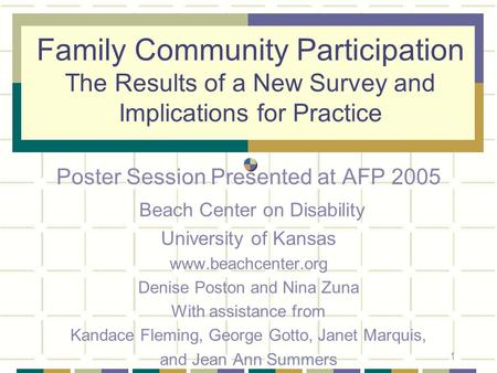 1 Family Community Participation The Results of a New Survey and Implications for Practice Poster Session Presented at AFP 2005 Beach Center on Disability.