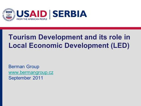 Tourism Development and its role in Local Economic Development (LED) Berman Group www.bermangroup.cz September 2011 www.bermangroup.cz.