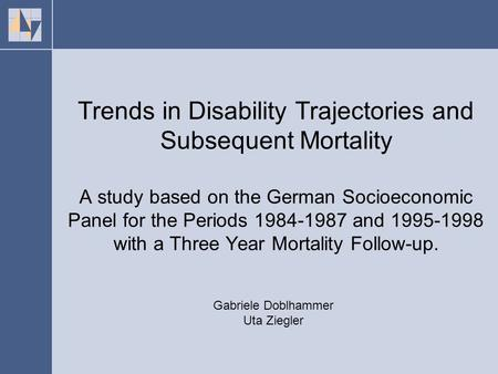 Trends in Disability Trajectories and Subsequent Mortality A study based on the German Socioeconomic Panel for the Periods 1984-1987 and 1995-1998 with.