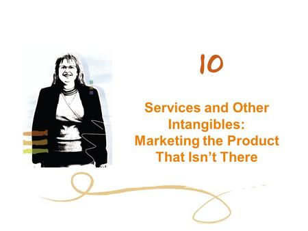 Services and Other Intangibles: Marketing the Product That Isn't There.