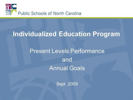Individualized Education Program Present Levels Performance and Annual Goals Sept. 2009.