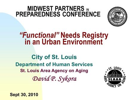 """Functional"" Needs Registry in an Urban Environment City of St. Louis Department of Human Services St. Louis Area Agency on Aging David P. Sykora Sept."