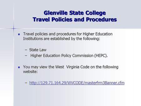 Glenville State College Travel Policies and Procedures Travel policies and procedures for Higher Education Institutions are established by the following: