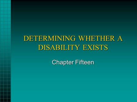 DETERMINING WHETHER A DISABILITY EXISTS Chapter Fifteen.