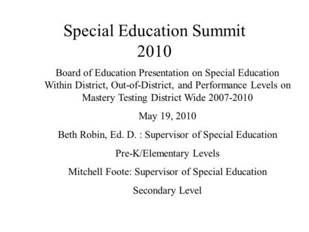 Special Education Summit 2010 Board of Education Presentation on Special Education Within District, Out-of-District, and Performance Levels on Mastery.