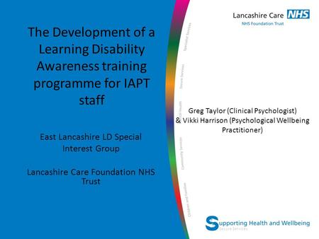 Secure Services The Development of a Learning Disability Awareness training programme for IAPT staff East Lancashire LD Special Interest Group Lancashire.