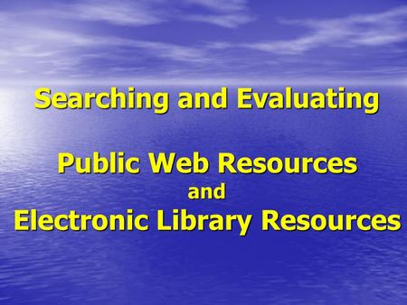 <strong>Searching</strong> and Evaluating Public Web Resources and Electronic Library Resources.