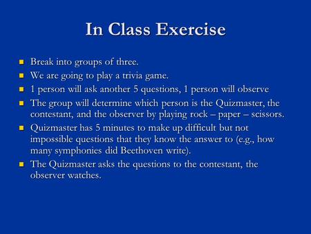 In Class Exercise Break into groups of three. Break into groups of three. We are going to play a trivia game. We are going to play a trivia game. 1 person.