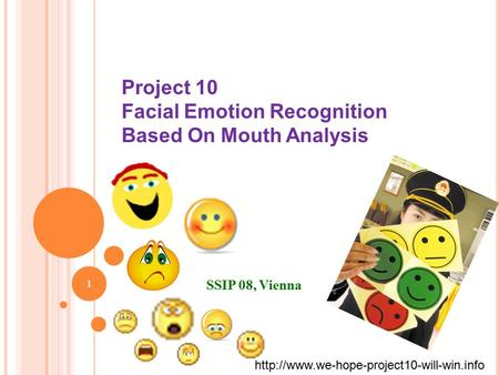 Project 10 Facial Emotion Recognition Based On Mouth Analysis SSIP 08, Vienna 1