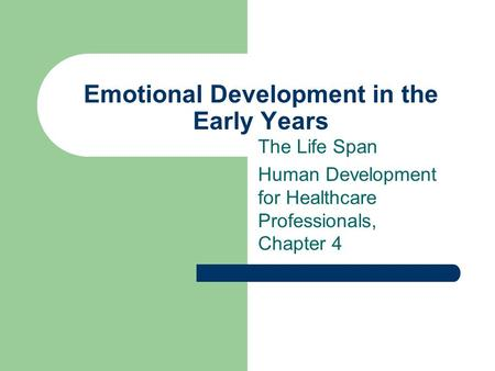 Emotional Development in the Early Years The Life Span Human Development for Healthcare Professionals, Chapter 4.