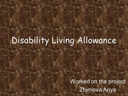 Disability Living Allowance Worked on the project Zhirnova Anya.