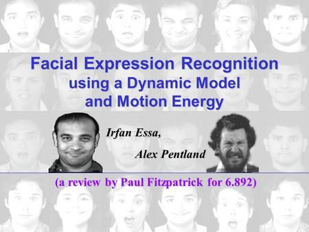 Irfan Essa, Alex Pentland Facial Expression Recognition using a Dynamic Model and Motion Energy (a review by Paul Fitzpatrick for 6.892)