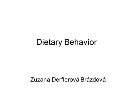 Dietary Behavior Zuzana Derflerová Brázdová. Evolutionary considerations Dietary habits are essential to survival Have played a central role in the evolution.