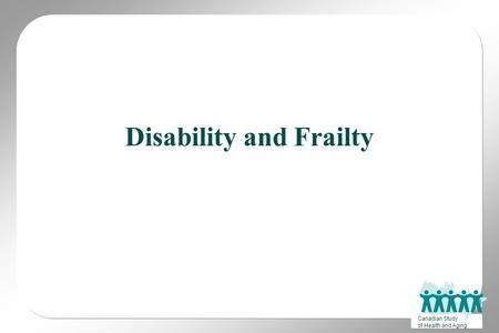Canadian Study of Health and Aging Disability and Frailty.