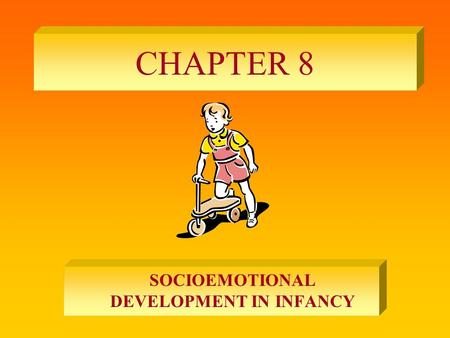 CHAPTER 8 SOCIOEMOTIONAL DEVELOPMENT IN INFANCY. EMOTIONAL AND PEROSONALITY DEVELOPMENT.