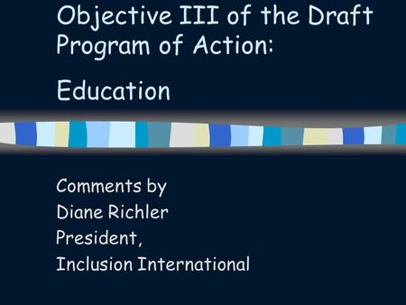 Objective III of the Draft Program of Action: Education Comments by Diane Richler President, Inclusion International.