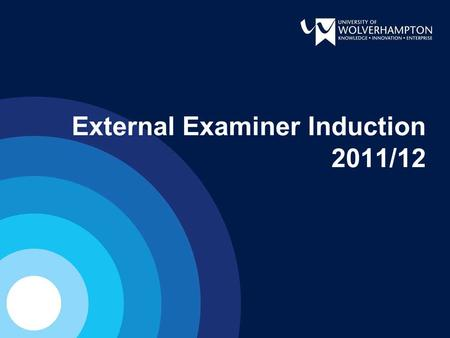 External Examiner Induction 2011/12. OVERVIEW The University Recent Developments and Tiered Assessment Boards What Module & Award Externals are asked.